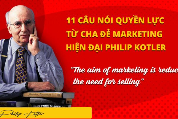 11 CÂU NÓI TỪ CHA ĐẺ MARKETING HIỆN ĐẠI PHILIP KOTLER 12